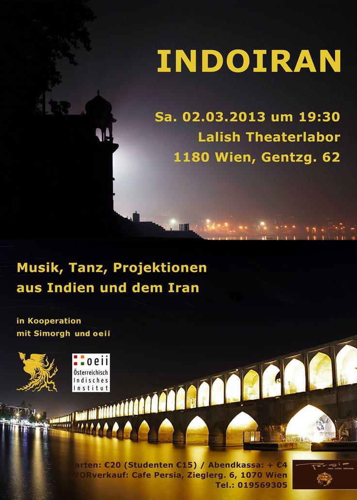 INDOIRAN Event  Impressions from India & Iran    ----------------------------------    ► MÄRZ 02, 2013 | Lalish Theaterlabor,  Gentzgasse 62, 1180 Wien  Musik, Tanz und Projektionen aus Indien und dem Iran  ----------------------------------    ► Ticket Sales: Cafe Persia  Zieglergasse 6, 1070 Wien,   01 9569305    alle Infos unter: http://oeii.co.at/ !