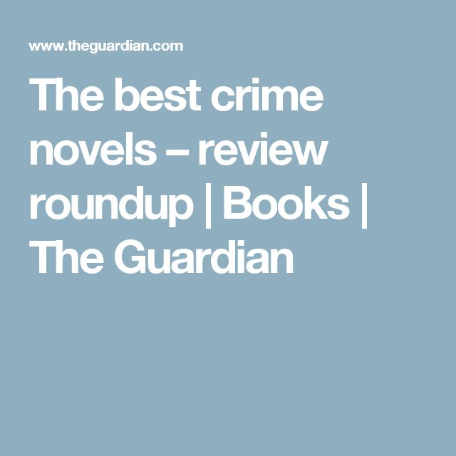 The best crime novels – review roundup | Books | The Guardian