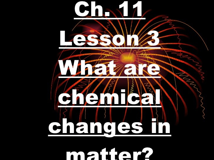 3rd Grade Ch  11 Lesson 3 What Are Chemical Changes In Matter by Ryan Hinsz, via Slideshare