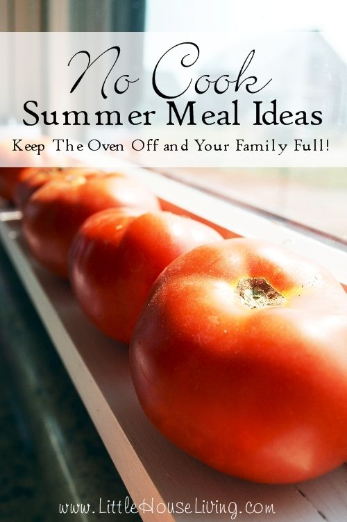 No Cook Meal Ideas. Great ideas for meals when the weather starts to warm up!