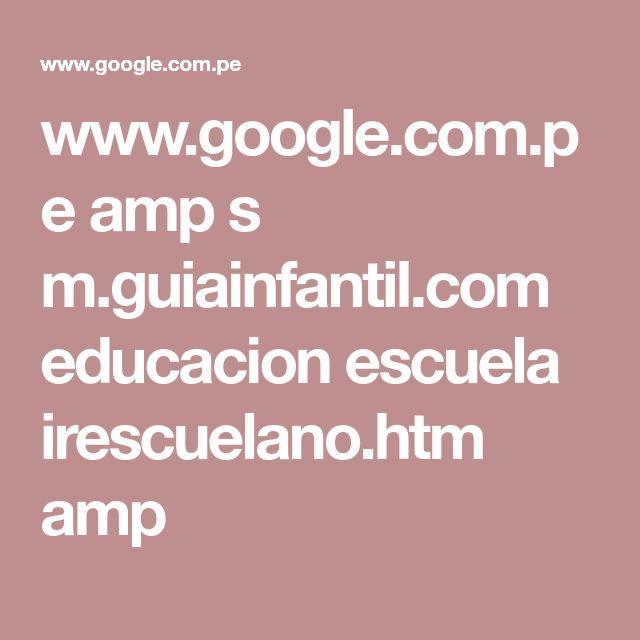 www.google.com.pe amp s m.guiainfantil.com educacion escuela irescuelano.htm amp