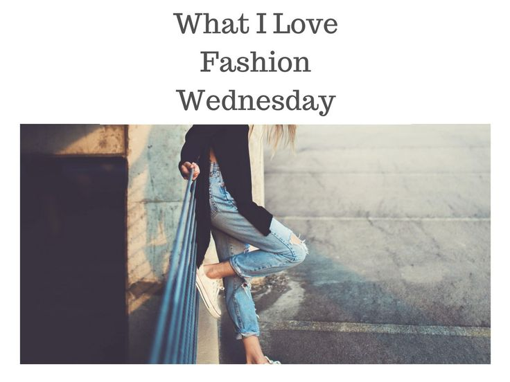 What I Love { Fashion } Wednesday!