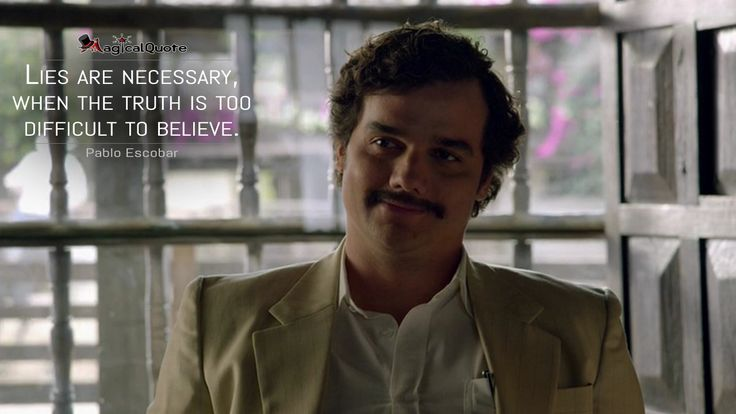Pablo Escobar: Lies are necessary, when the truth is too difficult to believe.  More on: http://www.magicalquote.com/series/narcos/ #narcos   #narcosquotes
