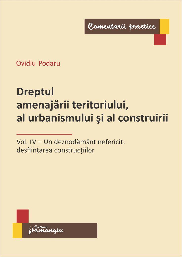 Dreptul amenajarii teritoriului, al urbanismului si al construirii Vol. IV – Un deznodamant nefericit: desfiintarea constructiilor
