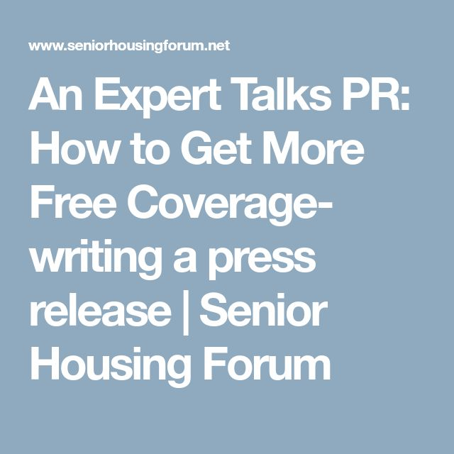 An Expert Talks PR: How to Get More Free Coverage- writing a press release    Senior Housing Forum