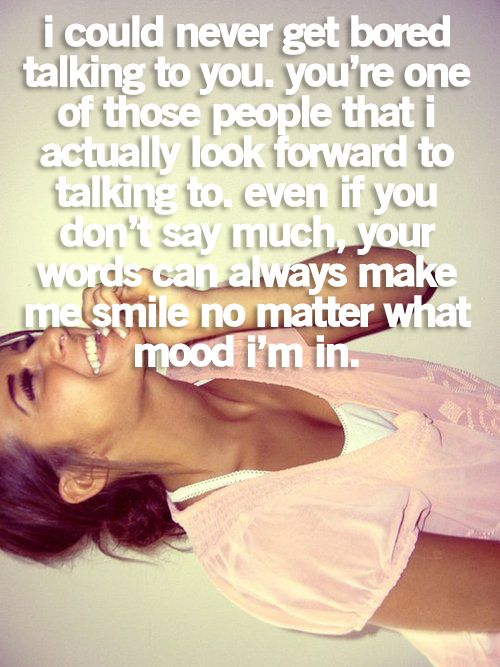 Your words can make me smile no matter what mood I'm in.