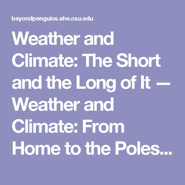 Weather and Climate: The Short and the Long of It — Weather and Climate: From Home to the Poles — Beyond Penguins and Polar Bears