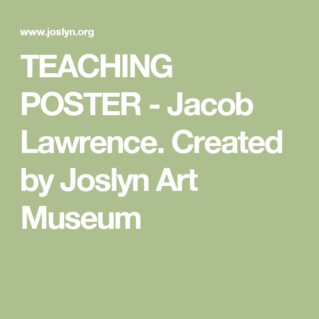 TEACHING POSTER - Jacob Lawrence. Created by Joslyn Art Museum