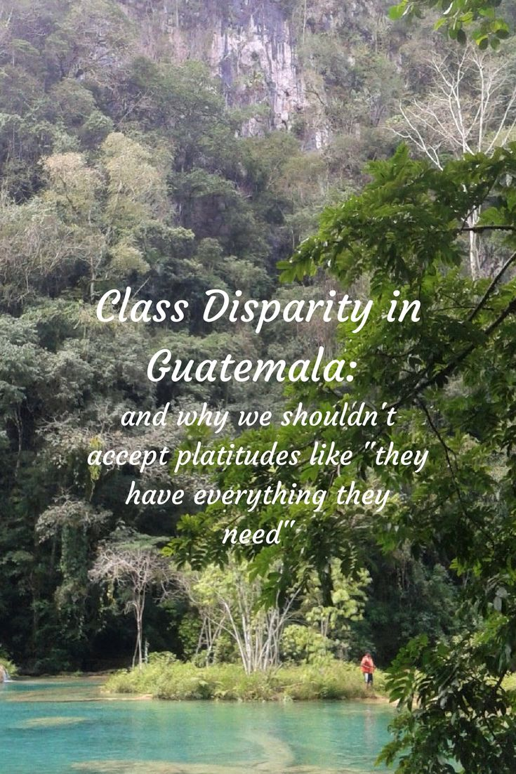 Class Disparity in Guatemala: the shocking transition between poverty and wealth