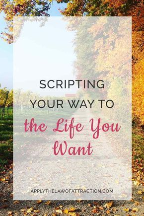 Scripting Your Way to the Life You Want