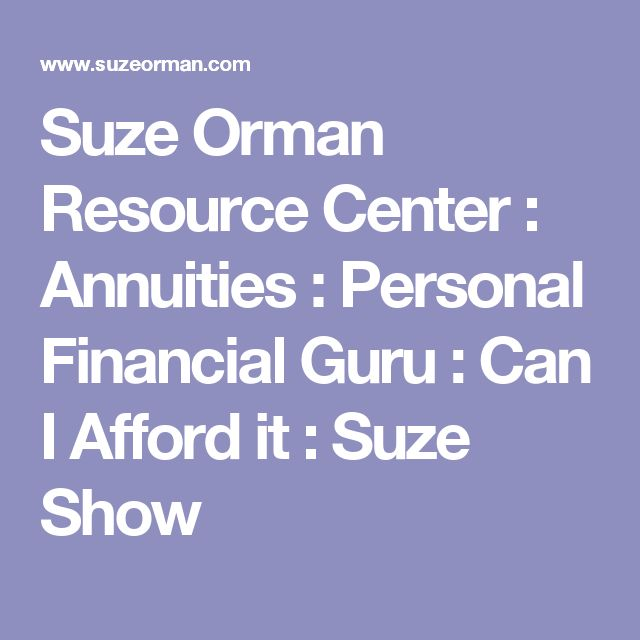 Suze Orman Resource Center : Annuities : Personal Financial Guru : Can I Afford it : Suze Show