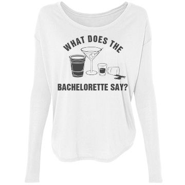 Bachelorette Say What? | What does the fox say? How about, what does the bachelorette say? Shots, shots, shots! Customize a cute bachelorette shirt for the bride to be to wear on her big night out!