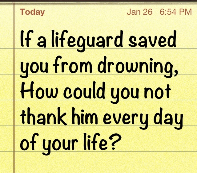 Thank you for saving my life Jesus; eternally grateful.