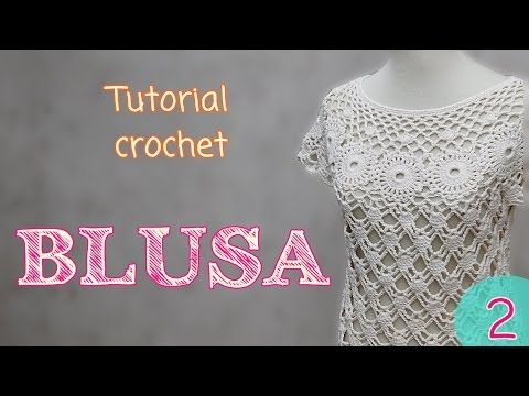 Tutorial blusa en crochet (2/2) - YouTube