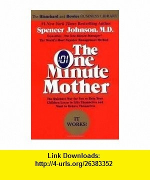 The One Minute Mother (One Minute Series) 1st (first) edition Text Only Spencer Johnson ,   ,  , ASIN: B004U6R4NQ , tutorials , pdf , ebook , torrent , downloads , rapidshare , filesonic , hotfile , megaupload , fileserve