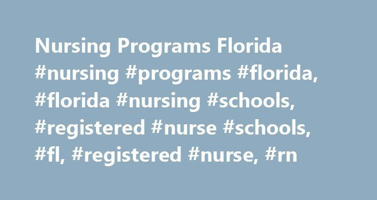 Nursing Programs Florida #nursing #programs #florida, #florida #nursing #schools, #registered #nurse #schools, #fl, #registered #nurse, #rn http://austin.remmont.com/nursing-programs-florida-nursing-programs-florida-florida-nursing-schools-registered-nurse-schools-fl-registered-nurse-rn/  # Nursing Programs in Florida Nurse Anesthetist The School of Nursing of the University of Miami is committed to provide a superior education as well as employment opportunities for students accepted into…