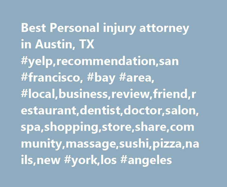 Best Personal injury attorney in Austin, TX #yelp,recommendation,san #francisco, #bay #area, #local,business,review,friend,restaurant,dentist,doctor,salon,spa,shopping,store,share,community,massage,sushi,pizza,nails,new #york,los #angeles http://milwaukee.remmont.com/best-personal-injury-attorney-in-austin-tx-yelprecommendationsan-francisco-bay-area-localbusinessreviewfriendrestaurantdentistdoctorsalonspashoppingstoresharecommunitymassagesu/  Best Personal Injury Attorney in Austin, TX…