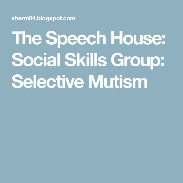 The Speech House: Social Skills Group: Selective Mutism