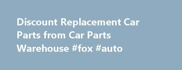 Discount Replacement Car Parts from Car Parts Warehouse #fox #auto http://autos.remmont.com/discount-replacement-car-parts-from-car-parts-warehouse-fox-auto/  #cheap auto parts online # Replacement Car Parts at Discount Prices Car Parts Warehouse is your online source for all the replacement parts you need for your cars and trucks.... Read more >The post Discount Replacement Car Parts from Car Parts Warehouse #fox #auto appeared first on Auto.