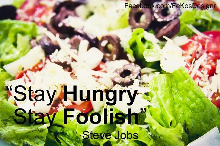 Stay Hungry. Stay Foolish - Steve Jobs