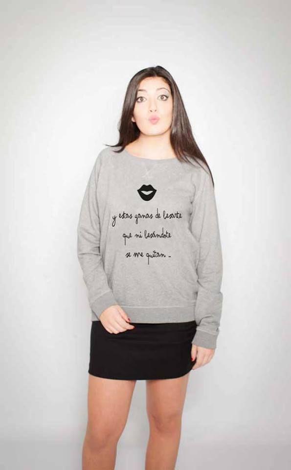Y estas ganas de besarte, que ni besándote se me quitan .... sudaderas original puro amor!!!.