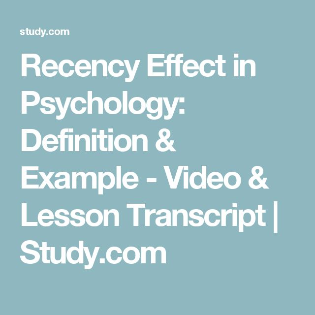 Recency Effect in Psychology: Definition & Example - Video & Lesson Transcript | Study.com