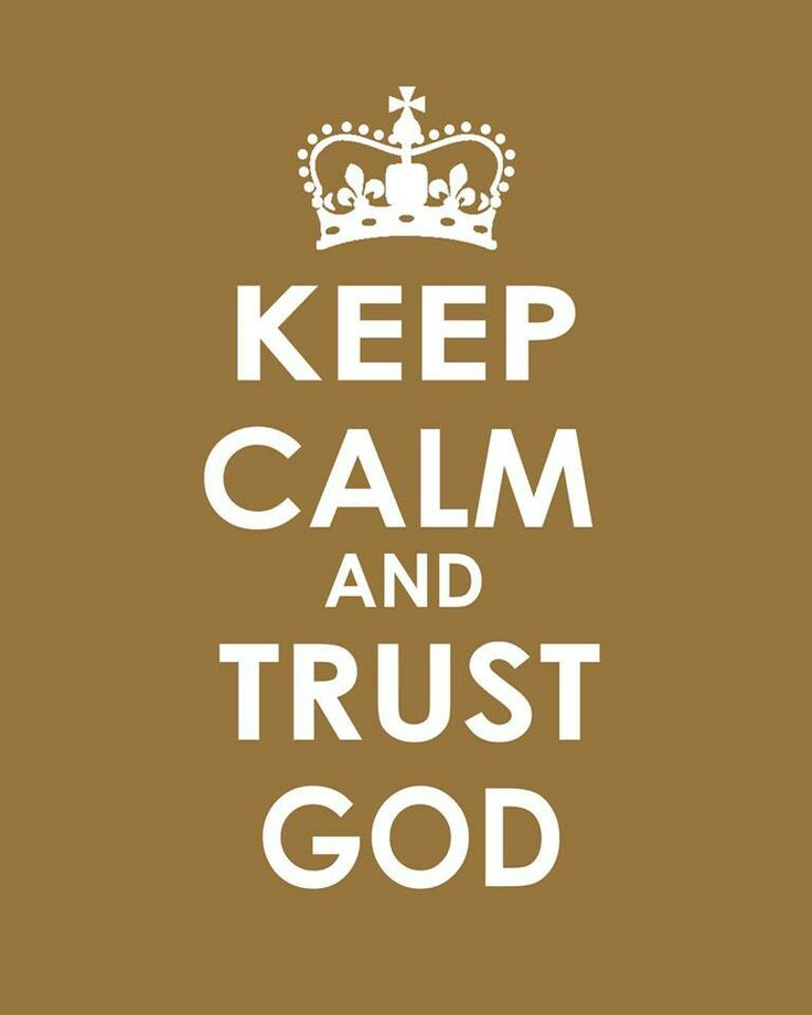 Keep Calm and Trust God I Love this.