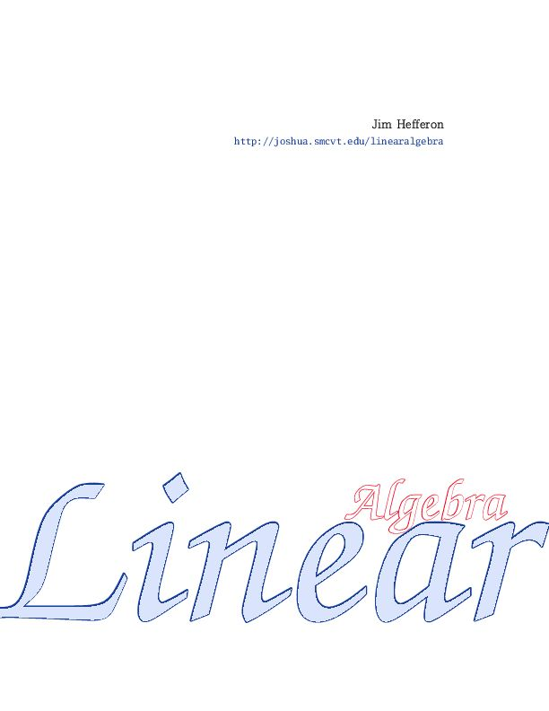 Free Linear Algebra Textbook.  from Jim Hefferon  Mathematics Department, Saint Michael's College, jhefferon at smcvt.edu .   http://joshua.smcvt.edu/linearalgebra/