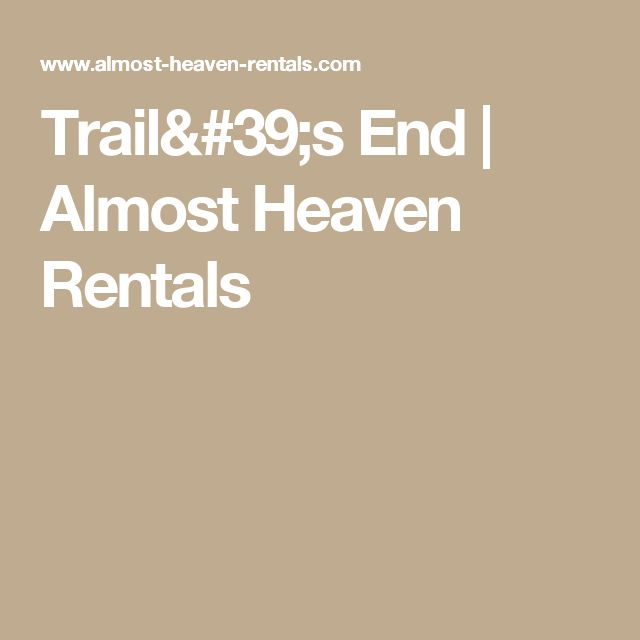 Trail's End | Almost Heaven Rentals