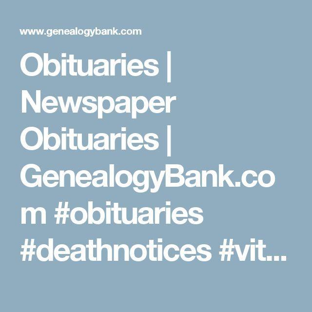 Obituaries | Newspaper Obituaries | GenealogyBank.com  #obituaries #deathnotices #vitalrecords #cemeteryrecords #genealogy #genealogist #freegenealogysites