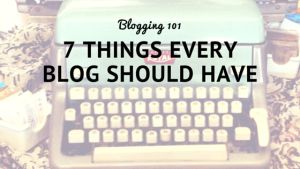 There are a few essentials that every blog needs. Here are the top 7 things your blog needs!