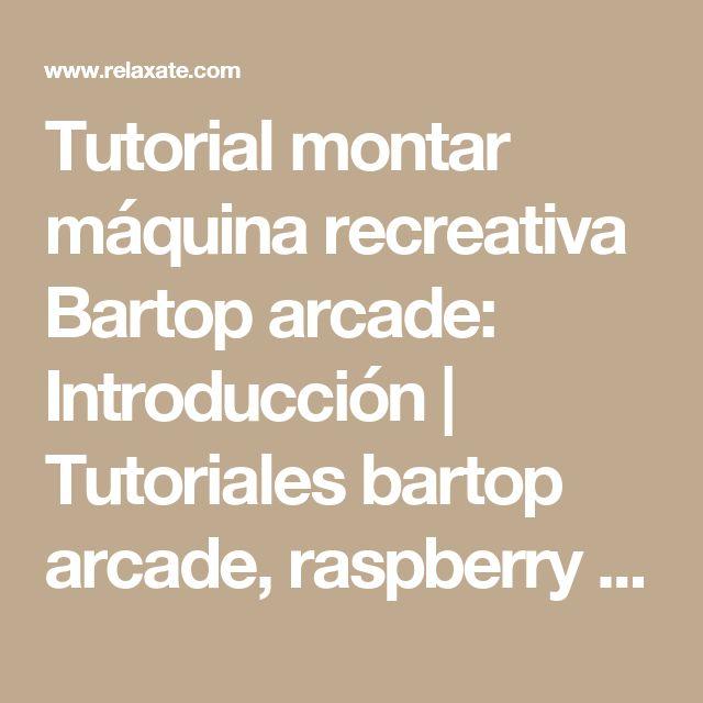 Tutorial montar máquina recreativa Bartop arcade: Introducción   Tutoriales bartop arcade, raspberry pi y videojuegos