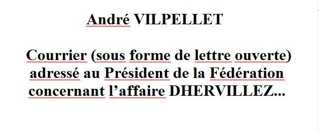 André VILPELLET : Courrier (sous forme de lettre ouverte) adressé au Président de la Fédération concernant l'affaire DHERVILLEZ...