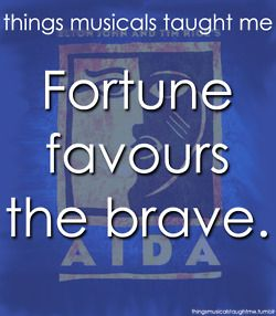 Things Musicals Taught Me: Aida... Fortune favors the brave!
