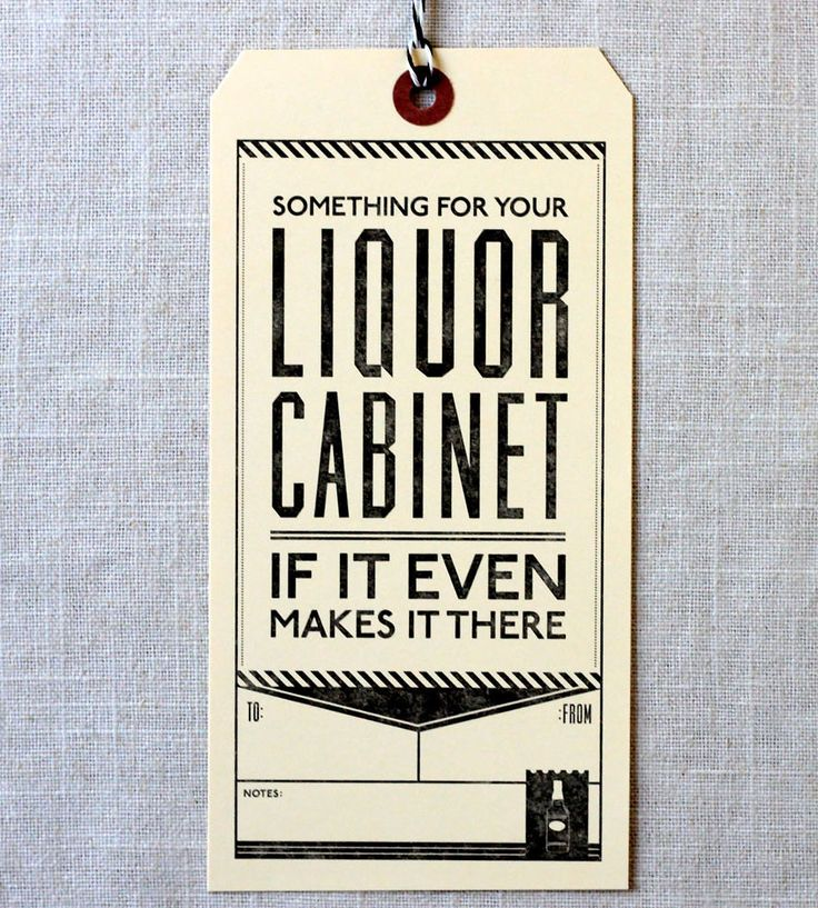 "liquor letterpress gift tag. ""something for your liquor cabinet, if it even makes it there"""