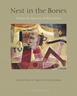 Nest in the Bones | Antonio Di Benedetto | 9780914671725 | NetGalley