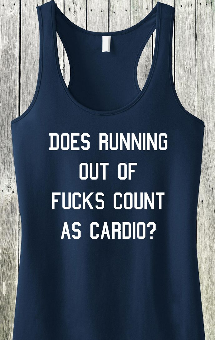"""""""Does Running Out of Fucks Count as Cardio?"""" Navy Blue Sheer Mini Rib Racerback Pictured Sizes: XS, S, M, L, XL, 2XL, 3XL, 4XL See Size Chart for sizing. Cotton/Poly Blend Super Soft Sheer Mini Rib Kn"""