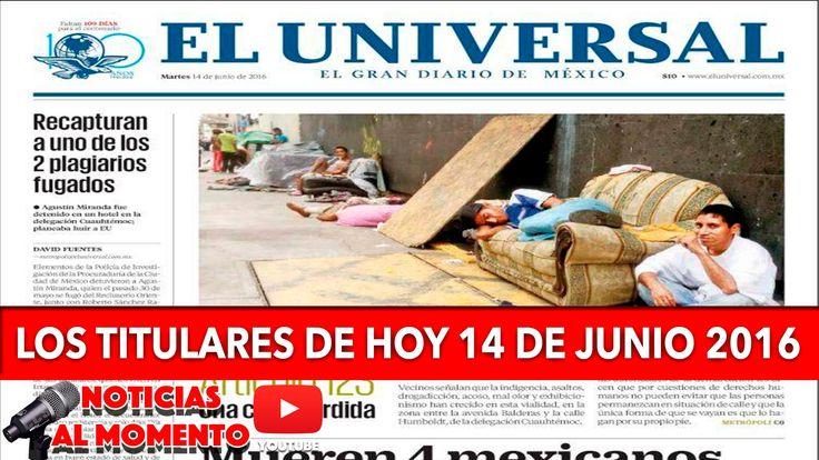 LOS TITULARES DE HOY 14 DE JUNIO 2016 | Noticias al Momento