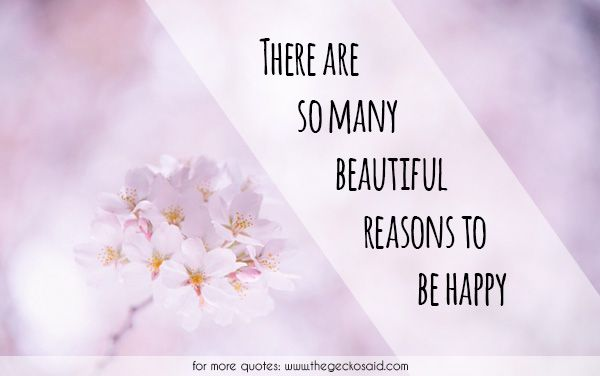 There are so many beautiful reasons to be happy.  #beautiful #happy #many #quotes #reasons