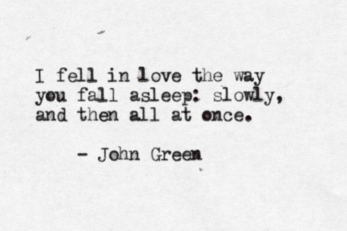 : Slowly, Books, Fall Asleep, In Love, Inspiration, Quotes, John Green, Fault In Our Stars, Johngreen