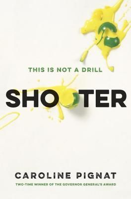 Shooter by Caroline Pignat 2017 WINNER