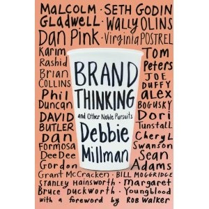 Brand Thinking and Other Noble Pursuits: Insights and Provocations from World-Renowned Brand Consultants, Thought Leaders Designers, and Strategists by Debbie Millman