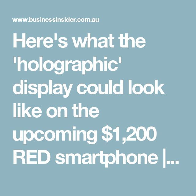 Here's what the 'holographic' display could look like on the upcoming $1,200 RED smartphone | Business Insider