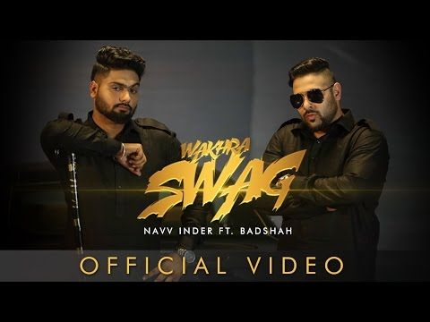 Wakhra Swag   Official Video   Navv Inder feat. Badshah   Latest Punjabi Song - YouTube