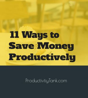11 Ways to Save Money Productively