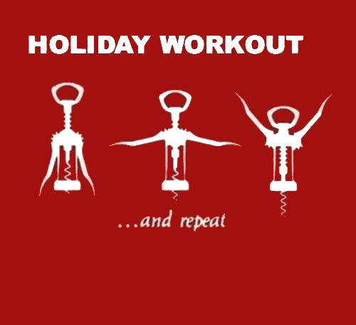 This pretty much sums up what my workouts will consist of this holiday season