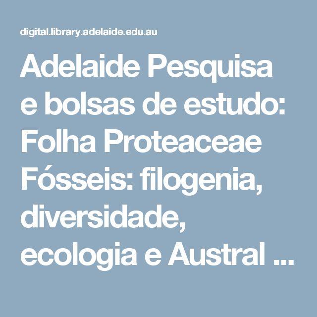Adelaide Pesquisa e bolsas de estudo: Folha Proteaceae Fósseis: filogenia, diversidade, ecologia e Austral Distribuições