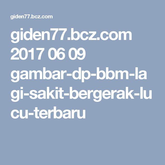 giden77.bcz.com 2017 06 09 gambar-dp-bbm-lagi-sakit-bergerak-lucu-terbaru