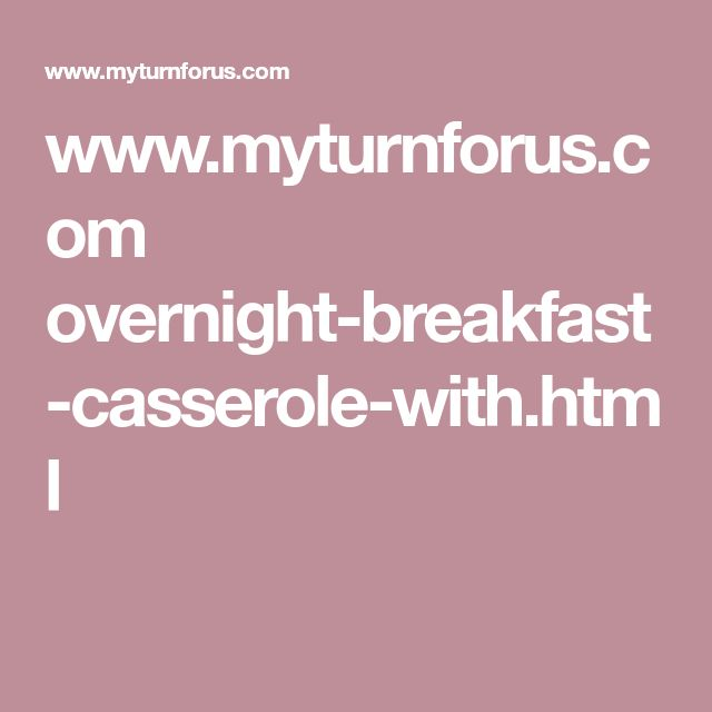 www.myturnforus.com overnight-breakfast-casserole-with.html