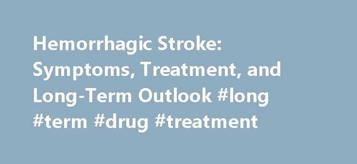 Hemorrhagic Stroke: Symptoms, Treatment, and Long-Term Outlook #long #term #drug #treatment http://massachusetts.nef2.com/hemorrhagic-stroke-symptoms-treatment-and-long-term-outlook-long-term-drug-treatment/  # Hemorrhagic Stroke What is a stroke? A stroke occurs when the flow of blood to part of the brain is cut off or significantly reduced. Without the oxygen carried by the blood, brain cells can die quickly, which can cause permanent brain damage. Strokes can be major or minor and the…